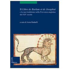 �Libre de Barlam e de Josaphat� e la sua tradizione nella Provenza angioina del XIV secolo (Il)