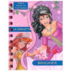 Sirenetta (La) / Biancaneve - Fiabe E Attivita' Con Le Principesse