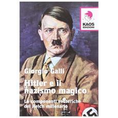 Hitler e il nazismo magico. Le componenti esoteriche del Reich millenario