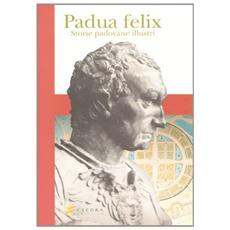 Padua felix. Storie padovane illustri