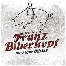 Tiger Lillies - The Story Of Franz Biberkopf