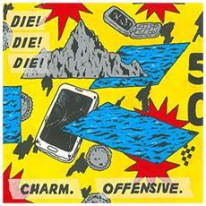 Die! Die! Die! - Charm, Offensive