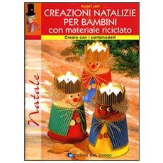 Creazioni natalizie per bambini con materiale riciclato. Con cartamodelli