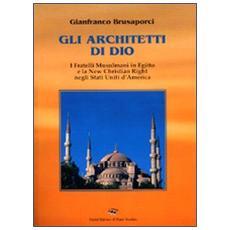 Gli architetti di Dio. I fratelli mussulmani in Egitto e la new christian righ negli Stati Uniti d'America