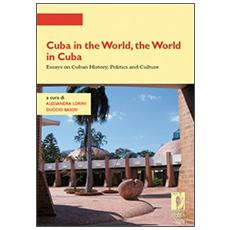 Cuba in the world, the world in Cuba. Essays on cuban history, politics and culture