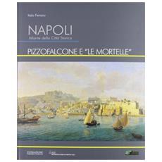 Napoli. Atlante della città storica. Pizzofalcone e «le Mortelle»