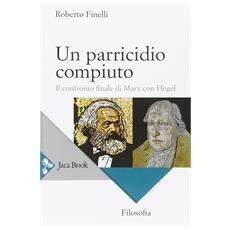 Parricidio compiuto. Il confronto finale di Marx con Hegel (Un)