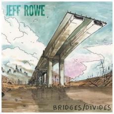 Jeff Rowe - Bridges / Divides (+ Download)