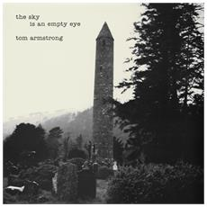 Tom Armstrong - Sky Is An Empty Eye