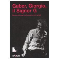 Gaber, Giorgio, il signor G. Raccontato da intellettuali, amici, artisti