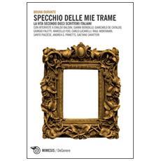 Specchio delle mie trame. La vita secondo dieci scrittori italiani