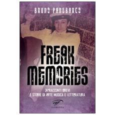 Freak memories. 21 racconti brevi e storie di arte musica e letteratura