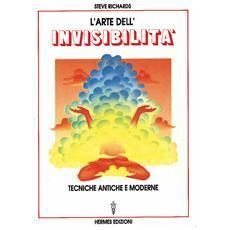Arte dell'invisibilit�. Tecniche antiche e moderne (L')