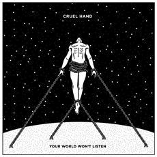 Cruel Hand - Your World Won't Listen