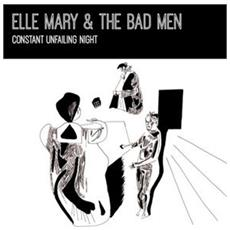 Elle Mary & The Bad Men - Constant Unfailing Light