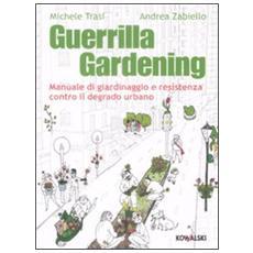 Guerrilla gardening. Manuale di giardinaggio e resistenza contro il degrado urbano