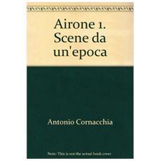 Airone 1. Scene da un'epoca
