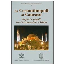 Da Costantinopoli al Caucaso. Imperi e popoli tra Cristianesimo e Islam