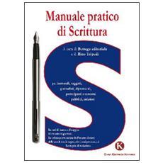 Manuale pratico di scrittura per laureandi, saggisti, giornalisti, diplomandi, partecipanti a concorsi pubblici, redattori