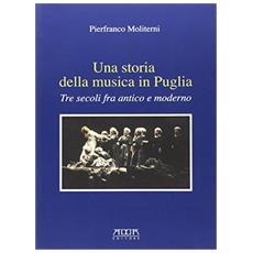 Una storia della musica in Puglia. Tre secoli fra antico e moderno