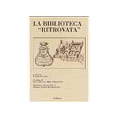 Biblioteca �ritrovata�. Raccolte librarie nel monastero, nelle grange e nel feudo della Certosa di Serra San Bruno alla fine del XVI secolo (La)