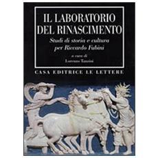Laboratorio del Rinascimento. Studi di storia e cultura per Riccardo Fubini (Il)