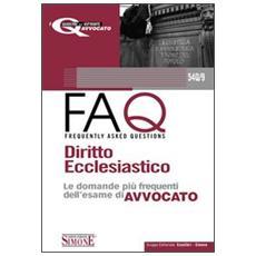 Diritto ecclesiastico. Manuale di base per la preparazione alla prova orale 2010-FAQ. Diritto ecclesiastico. Le domande più frequenti dell'esame di avvocato 2011