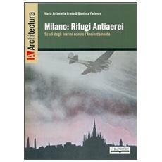Milano. Rifugi antiaerei scudi degli inermi contro l'annientamento