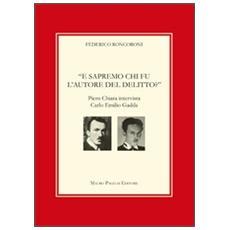 E sapremo chi fu l'autore del delitto? Piero Chiara intervista Carlo Emilio Gadda