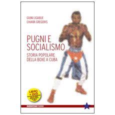 Pugni e socialismo. Storia popolare della boxe a Cuba. Con DVD