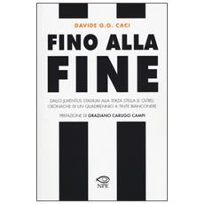 Fino alla fine. Dallo Juventus Stadium alla terza stella (e oltre) : cronache di un quadriennio a tinte bianconere