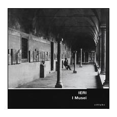 Ieri. I musei. Allestimenti storici dei musei fiorentini nelle immagini del gabinetto fotografico