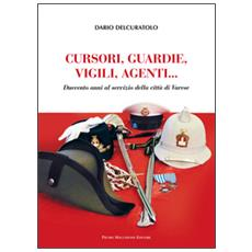 Cursori, guardie, vigili, agenti. Duecento anni al servizio della città di Varese