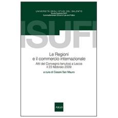 Le regioni e il commercio internazionale. Atti del Convegno (Lecce, 23 febbraio 2009)