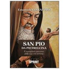 San Pio da Pietralcina. Il travagliato percorso della sua vita terrena