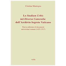 Studium urbis nei �Diversa cameralia� dell'Archivio Segreto Vaticano. Nuova edizione di documenti universitari romani (1425-1517) (Lo)