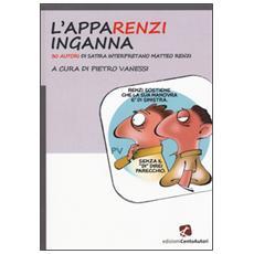 L'appaRenzi inganna. 30 autori di satira interpretano Matteo Renzi