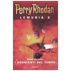 I dormienti del tempo. Perry Rhodan. Lemuria. Vol. 2