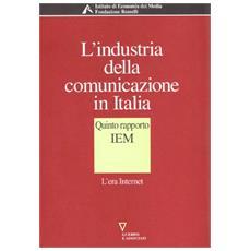 L'industria della comunicazione in Italia. 5º rapporto IEM. L'era Internet