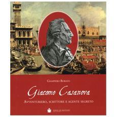 Giacomo Casanova. Avventuriero, scrittore e agente segreto