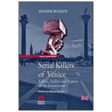 Serial killers of Venice. Killers, sadists and rapists of the Serenissima