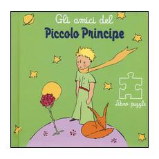 Amici del Piccolo Principe. Libro puzzle (Gli)