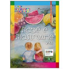 Fiabe e filastrocche «. . . per mangiart i meglio». Fiabe, Filastrocche e Ricette per educare i bambini alla corretta alimentazione. Vol. 1