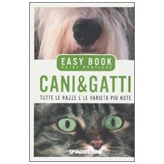 Cani & gatti. Tutte le razze e le varietà più note