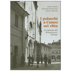 I polacchi a Cuneo nel 1862. Un episodio del Risorgimento italiano