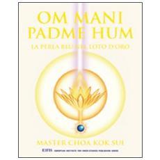 Om Mani Padme Hum. La perla blu nel loto d'oro