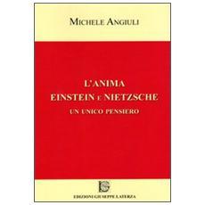 L'anima Einstein e Nietzsche. Un unico pensiero