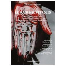 Le mani nel petrolio. Basilicata coast to coast ovvero da Zanardelli a Papaleo passando per Sanremo e Tempa Rossa