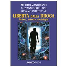 Libertà dalla droga. Diritto, scienza, sociologia