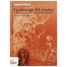 Strategia del conatus. Affermazione e resistenza in Spinoza (La)